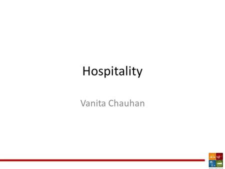 Hospitality Vanita Chauhan. Why worry about Hospitality? Good Hospitality Loyal customers Repeat Business.
