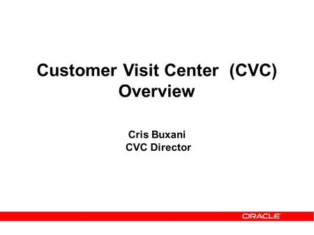 Customer Visit Center (CVC) Overview Cris Buxani CVC Director.