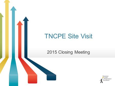 TNCPE Site Visit 2015 Closing Meeting. Thank You! Thank you for your hospitality and courtesies! We applaud your efforts toward performance excellence.