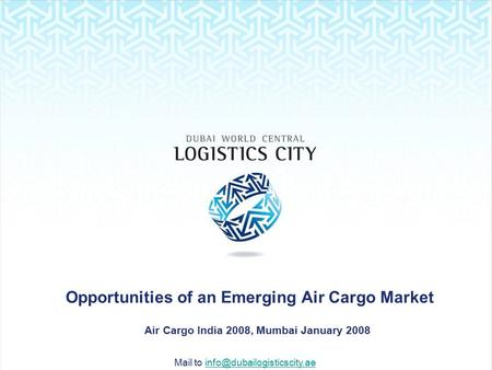 Mail to Opportunities of an Emerging Air Cargo Market Air Cargo India 2008, Mumbai January 2008.