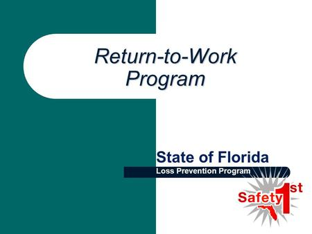 Return-to-Work Program Return-to-Work Program State of Florida Loss Prevention Program.