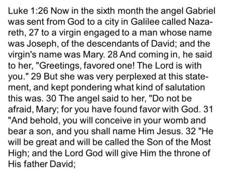 Luke 1:26 Now in the sixth month the angel Gabriel was sent from God to a city in Galilee called Naza- reth, 27 to a virgin engaged to a man whose name.