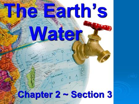 The Earth's Water Chapter 2 ~ Section 3.  Oceans, lakes, rivers, and other bodies of water make up the earth's hydrosphere Hydrosphere.