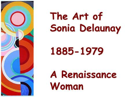 The Art of Sonia Delaunay 1885-1979 A Renaissance Woman.