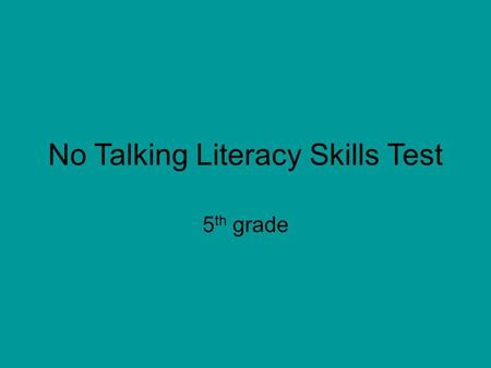 No Talking Literacy Skills Test 5 th grade. 1. Who is the principal of Truman Elementary school? A) Mrs Trunchbull B) Mr Hensely C) Mr Kelling D) Mr Webb.