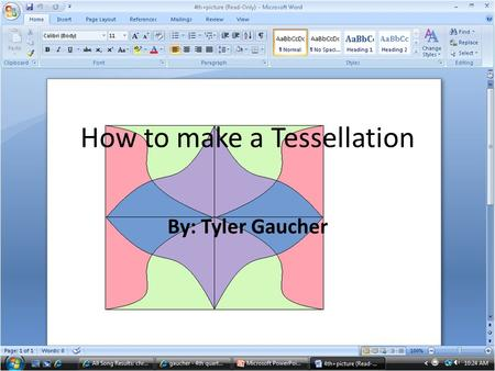 How to make a Tessellation By: Tyler Gaucher. First you open up paint and make a box, To make a box you click on the blue box on the left side. Then draw.