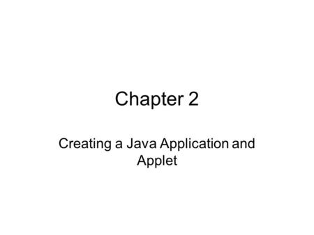 Chapter 2 Creating a Java Application and Applet.