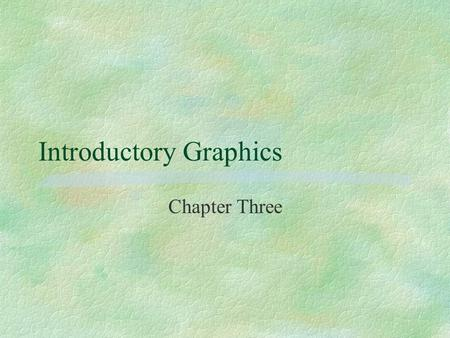 "Introductory Graphics Chapter Three. Computer Graphics §Full motion pictures (""Star Wars"") l animated films §Virtual reality §Games §Simulators (air craft."
