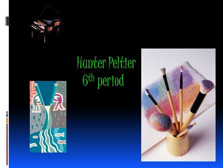 Hunter Peltier 6 th period. Artist Statement- My name is Hunter Peltier. I am 12 years old and my birthday is on august 18 th 1999. my favorite thing.