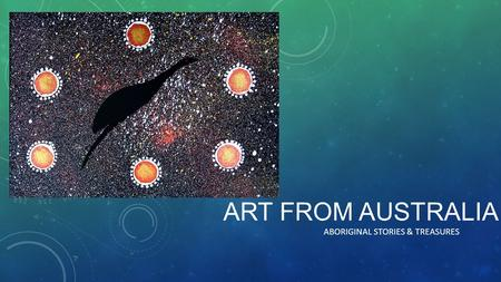 ART FROM AUSTRALIA ABORIGINAL STORIES & TREASURES.
