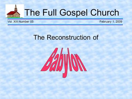 The Full Gospel Church Vol. XIII Number 05 February 1, 2009 The Reconstruction of.