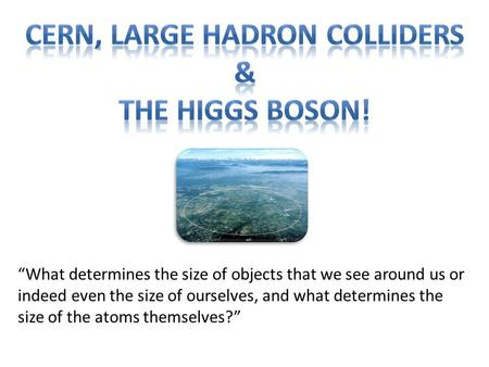 """What determines the size of objects that we see around us or indeed even the size of ourselves, and what determines the size of the atoms themselves?"""