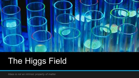 The Higgs Field Mass is not an intrinsic property of matter.