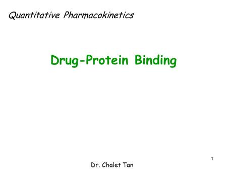 1 Drug-Protein Binding Dr. Chalet Tan Quantitative Pharmacokinetics.