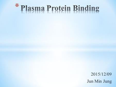 2015/12/09 Jun Min Jung. * Compounds can bind to albumin (HSA), α1-acid glycoprotein (AGP), or lipoproteins in blood. * Binding to plasma protein can.
