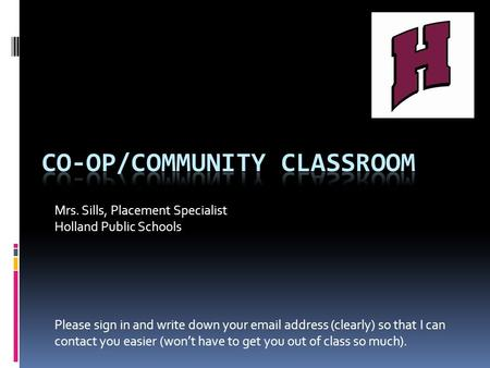 Mrs. Sills, Placement Specialist Holland Public Schools Please sign in and write down your email address (clearly) so that I can contact you easier (won't.