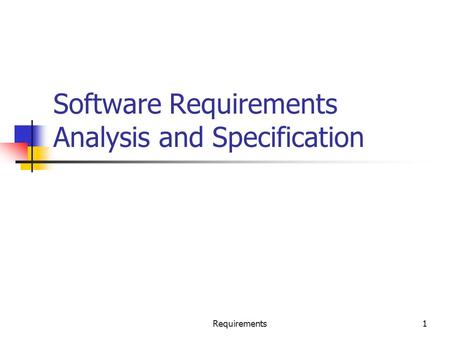 Requirements1 Software Requirements Analysis and Specification.