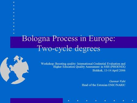 Bologna Process in Europe: Two-cycle degrees Workshop: Boosting quality: International Credential Evaluation and Higher Education Quality Assessment in.