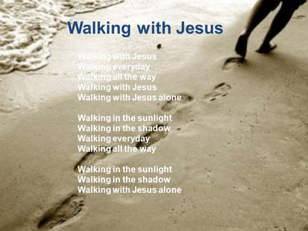 Walking with Jesus Walking with Jesus