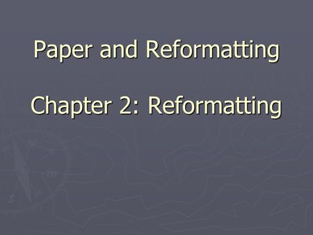 Paper and Reformatting Chapter 2: Reformatting. Hopeless Cases and Indentification: To Replace or Reformat....... That is the 010 101.