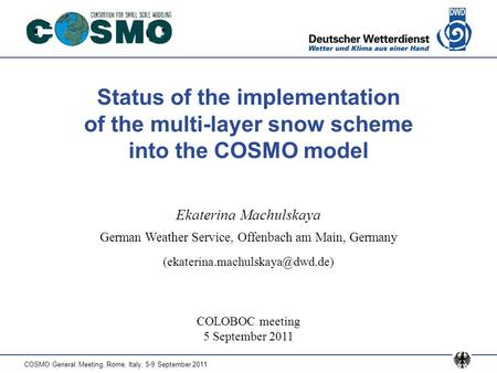 COSMO General Meeting, Rome, Italy, 5-9 September 2011 Status of the implementation of the multi-layer snow scheme into the COSMO model COLOBOC meeting.