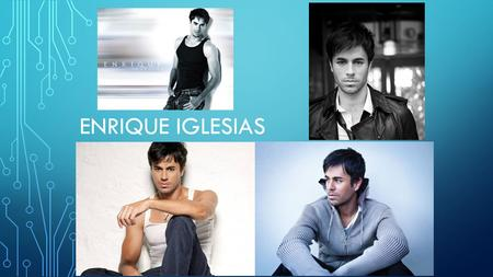 ENRIQUE IGLESIAS. BIOGRAPHICAL SKETCH Enrique Iglesias was born in Madrid, Spain on May,8,1975 Enrique was age eight when he moved to America Enrique.