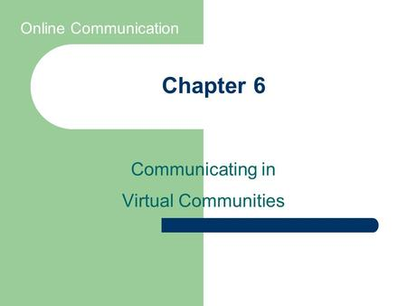 Chapter 6 Communicating in Virtual Communities Online Communication.