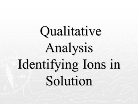 Qualitative Analysis Identifying Ions in Solution Qualitative Analysis Identifying Ions in Solution.