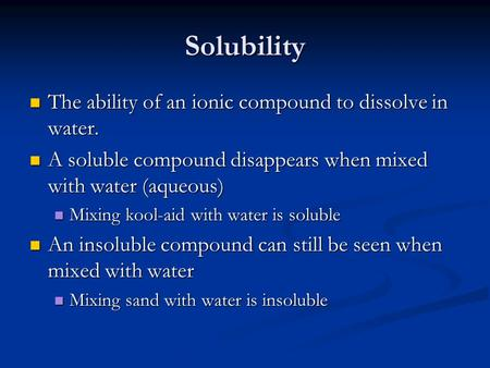 Solubility The ability of an ionic compound to dissolve in water. The ability of an ionic compound to dissolve in water. A soluble compound disappears.