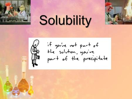 Solubility.