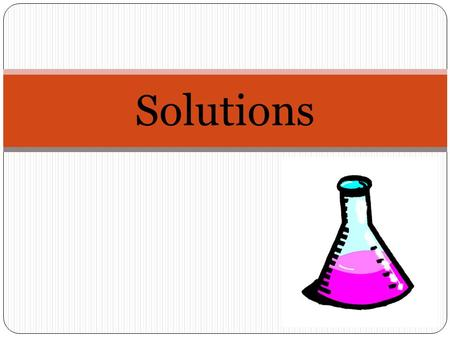 Solutions. What is a Solution? A solution is a mixture that has the same composition, color, density, and even taste throughout. Solutions are homogenous.