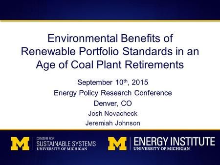 Environmental Benefits of Renewable Portfolio Standards in an Age of Coal Plant Retirements September 10 th, 2015 Energy Policy Research Conference Denver,