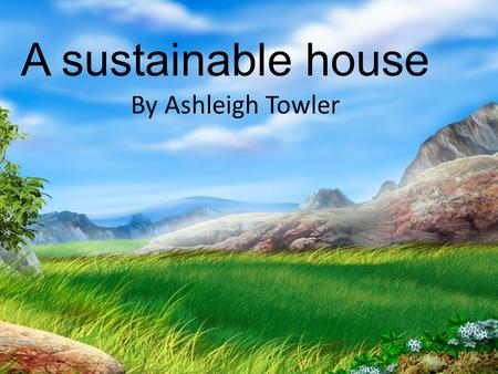 A sustainable house By Ashleigh Towler. Down stairs garage Living room Bedroom 1 Laundry Kitchen/ dining room Bath entry.