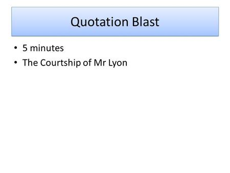 Quotation Blast 5 minutes The Courtship of Mr Lyon.