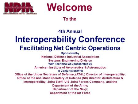 4th Annual Interoperability Conference Facilitating Net Centric Operations Sponsored by National Defense Industrial Association Systems Engineering Division.
