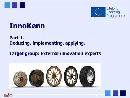 1 InnoKenn Part 1. Deducing, implementing, applying, Target group: External innovation experts.