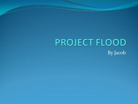 By Jacob. Where floods typically occur. Floods usually occur on rivers, creeks and bays. Floods also occur after tsunamis and hurricanes.