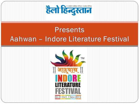 Indore - October 30 to Nov 1, 2015 International Literature & Cultural Festival Hindi, Urdu, Marathi, Gujarati etc. Majorly focusing on Indian Languages.