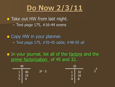 Do Now 2/3/11 Take out HW from last night. Take out HW from last night. –Text page 175, #16-44 evens Copy HW in your planner. Copy HW in your planner.