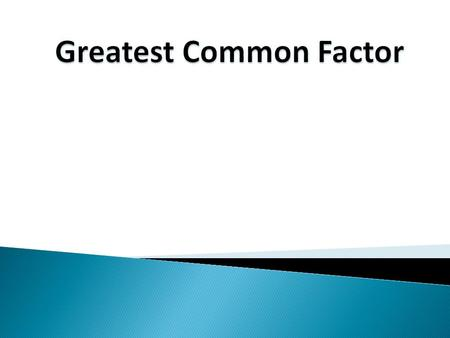 Definitions: Common Factors – Are factors shared by two or more whole numbers. Greatest Common Factor (GCF) – Is the largest common factor shared between.