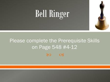 Please complete the Prerequisite Skills on Page 548 #4-12