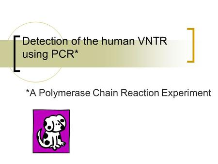 Detection of the human VNTR using PCR* *A Polymerase Chain Reaction Experiment.