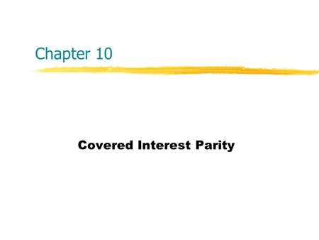 Chapter 10 Covered Interest Parity. Copyright  2004 McGraw-Hill Australia Pty Ltd PPTs t/a International Finance: An Analytical Approach 2e by Imad A.