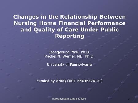 1AcademyHealth, June 8-10 2008 Changes in the Relationship Between Nursing Home Financial Performance and Quality of Care Under Public Reporting Jeongyoung.