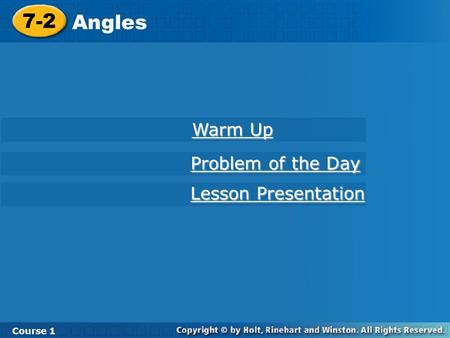 7-2 Angles Course 1 Warm Up Warm Up Lesson Presentation Lesson Presentation Problem of the Day Problem of the Day.