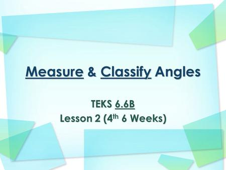 TEKS 6.6B Lesson 2 (4 th 6 Weeks). Measuring Angles using a pictorial representation of a protractor Step 1: The vertex of the angle to be measured will.