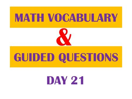 & GUIDED QUESTIONS MATH VOCABULARY DAY 21. FIRST Table of Contents.