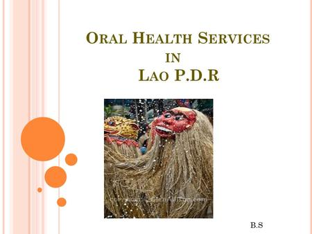 O RAL H EALTH S ERVICES IN L AO P.D.R B.S. LAO POPULAR DEMOCRATIC REPUBBLIC Lao PDR is a land locked country bordering Myanmar, Cambodia, China, Thailand,