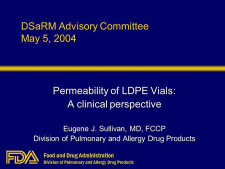 Food and Drug Administration Division of Pulmonary and Allergy Drug Products DSaRM Advisory Committee May 5, 2004 Permeability of LDPE Vials: A clinical.