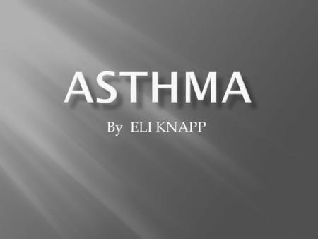 By ELI KNAPP. What I already know? Asthma is a disease of the lungs that makes it hard to breath. People with asthma usually have a hard time breathing.